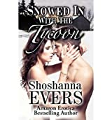 { SNOWED IN WITH THE TYCOON } By Evers, Shoshanna ( Author ) [ Apr - 2012 ] [ Paperback ]