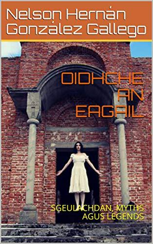 OIDHCHE AN EAGAIL: SGEULACHDAN, MYTHS AGUS LEGENDS (Scots Gaelic Edition)