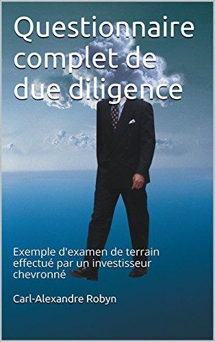 Questionnaire complet de due diligence: Exemple d'examen de terrain effectu par un investisseur chevronn (Business Angel Vade-Mecum t. 5)