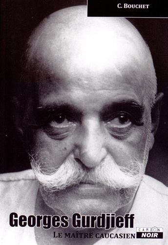 Georges Gurdjieff : Le maître caucasien par Christian Bouchet