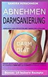 Darmsanierung: Abnehmen, Darm entgiften und Darmflora aufbauen. Natürlich gesund und für immer schlank durch Darmreinigung. Incl. Anleitung zur Darm Diät und 10 Rezepte für eine gute Verdauung
