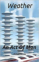Weather: An Act Of Man (Second Edition) (English Edition)