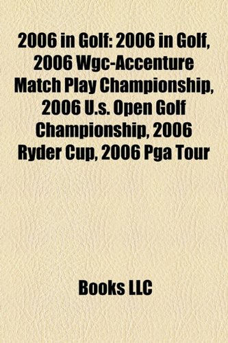 2006-in-golf-2006-in-golf-2006-wgc-accenture-match-play-championship-2006-us-open-golf-championship-