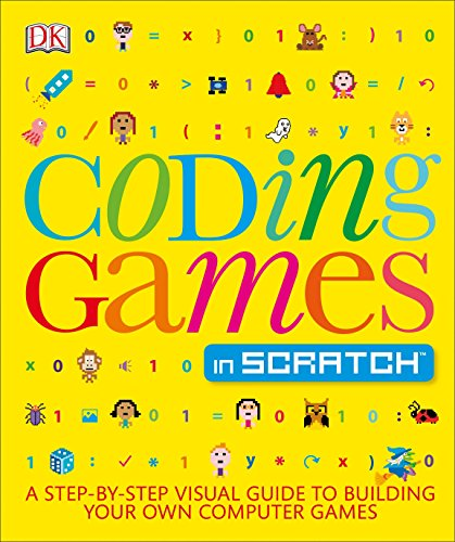 Coding Games in Scratch: A Step-By-Step Visual Guide to Building Your Own Computer Games por Jon Woodcock