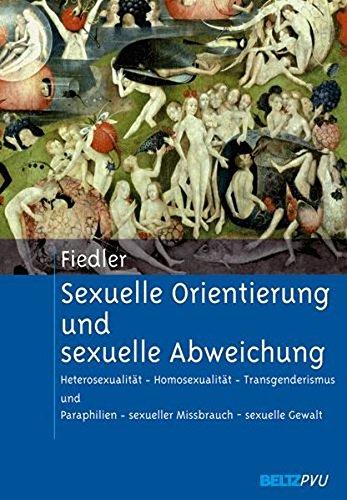 Sexuelle Orientierung und sexuelle Abweichung: Heterosexualität - Homosexualität - Transgenderismus und Paraphilien - sexueller Missbrauch - sexuelle Gewalt. Mit einem Geleitwort von Andreas Marneros