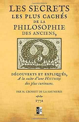 Les Secrets les plus cachés de la Philosophie des Anciens: découverts et expliqués à la suite d'une histoire des plus curieuses par M. Crosset de la Haumerie par Crosset de la Haumerie