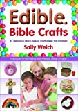 Edible Bible Crafts: 64 Delicious Story-Based Craft Ideas for Children