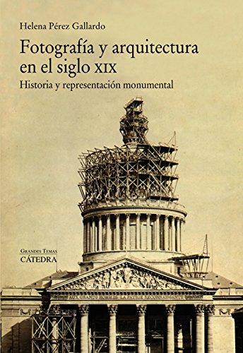 Fotografía y arquitectura en el siglo XIX: Historia y representación monumental (Arte Grandes Temas) por Helena Pérez Gallardo
