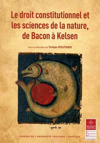 Le droit constitutionnel et les sciences de la nature, de Bacon à Kelsen par Collectif