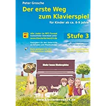Der erste Weg zum Klavierspiel, Stufe 3: Für Kinder ab ca. 8-9 Jahre - Der neue Weg zum Klavierspiel - Erweiterte Spieltechnik und mehr elementares Grundwissen