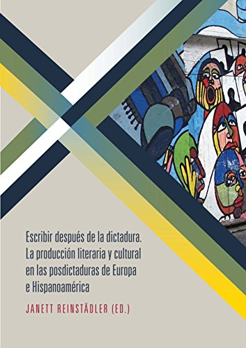 Escribir después de la dictadura: La producción literaria y cultural en las posdictaduras de Europa e Hispanoamérica (Bibliotheca Ibero-Americana nº 143) por Reinstädler