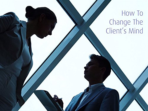 how-to-change-the-clients-mind