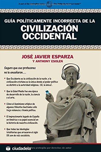 Guía políticamente incorrecta de la Civilización Occidental (Ensayo) por José Javier Esparza