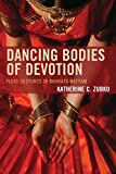 DANCING BODIES OF DEVOTION: FLUPB (Studies in Body and Religion) - Katherine C. Zubko