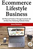 Ecommerce Lifestyle Business: Sell Physical Products Through Facebook Ads & Other Free Marketing Methods Online (English Edition)