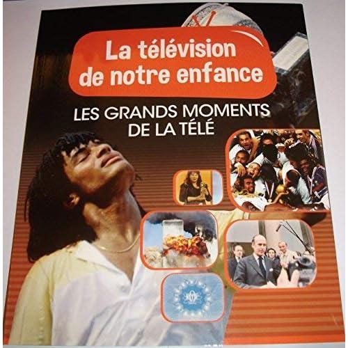 LA TELEVISION DE NOTRE ENFANCE VOLUME 9 LES GRANDS MOMENTS DE LA TELE