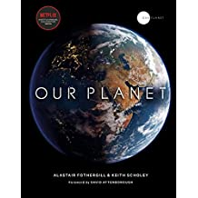 Our Planet: The official companion to the ground-breaking Netflix original Attenborough series with a special foreword by David Attenborough (English Edition)