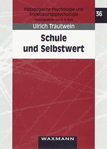Schule und Selbstwert: Entwickungsverlauf, Bedeutung von Kontextfaktoren und Effekte auf die Verhaltensebene (Pädagogische Psychologie und Entwicklungspsychologie)