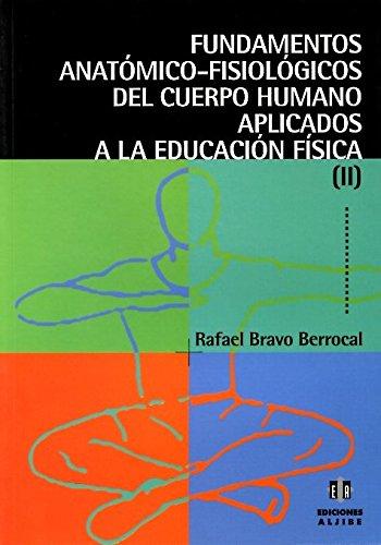 Fundamentos anatómico-fisiológicos del cuerpo humano aplicados a la educación física: Volumen 2 por Rafael Bravo Berrocal