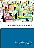 Kommunikation als Hardskill: Denken und Handeln wie ein systemischer NLP-Coach