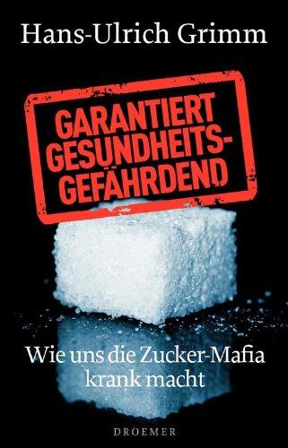 garantiert-gesundheitsgefhrdend-wie-uns-die-zucker-mafia-krank-macht