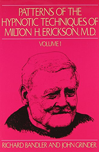 Patterns of the Hypnotic Techniques of Milton H.Erickson: v. 1