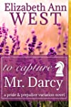 To Capture Mr. Darcy: A Pride and Pre...