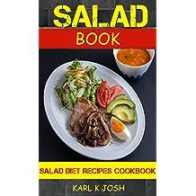 Salad Book: Salad Diet Recipes Cookbook: For those Who like Salads, Salads Recipes, Salads to go, Salad Cookbook, Salads Recipes Cookbook, Salads for Weight ... Salad Dressing Recipes (English Edition)