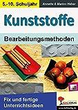 KUNSTSTOFFE - Bearbeitungsmethoden: Fix und fertige Unterrichtsideen