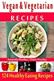 Vegan & Vegetarian Recipes - 124 Healthy Eating Recipes - (Vegetable Recipes, Breakfast, Lunch, Dinner Recipes, Snacks, Dressing Recipes