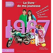 Nés en 1987, le livre de ma jeunesse : Tous les souvenirs de mon enfance et de mon adolescence