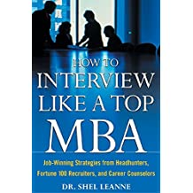 How to Interview Like a Top MBA: Job-Winning Strategies From Headhunters, Fortune 100 Recruiters, and Career Counselors: Job-Winning Strategies From Headhunters, ... 100 Recruiters, and Career Counselors