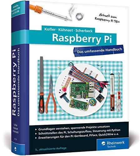 Raspberry Pi: Das umfassende Handbuch zu Raspberry Pi Model 3B+ und Zero WH