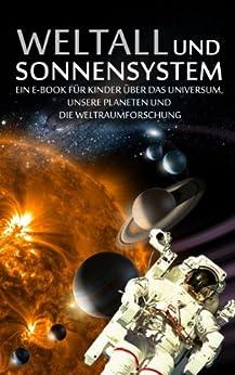 WELTALL und SONNENSYSTEM - Ein E-Book für Kinder über das Universum, unsere Planeten und die Weltraumforschung (Kinderbuch Weltraum Astronaut) von [Hoffmann, Karl, Marco M., Mirko F.]