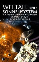 WELTALL und SONNENSYSTEM - Ein E-Book für Kinder über das Universum, unsere Planeten und die Weltraumforschung (Kinderbuch Weltraum Astronaut)