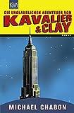 Die unglaublichen Abenteuer von Kavalier & Clay: Roman (KiWi)
