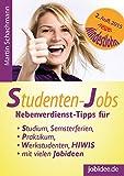 Studenten-Jobs: Nebenverdienst-Tipps für Studium, Semesterferien, Praktikum, Werkstudenten, HIWIS mit vielen Jobideen