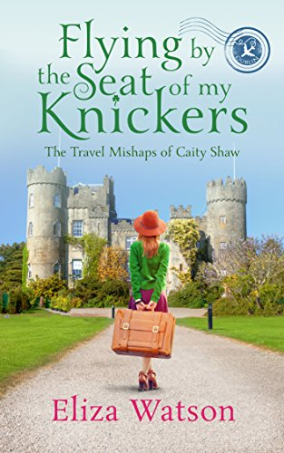 Flying by the Seat of My Knickers (The Travel Mishaps of Caity Shaw Book 1) by Eliza Watson