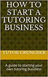 How to Start a Tutoring Business: A guide to starting your own tutoring business