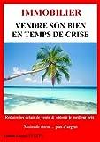 Telecharger Livres Vendre son bien en temps de crise (PDF,EPUB,MOBI) gratuits en Francaise