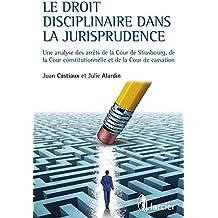 Le droit disciplinaire dans la jurisprudence: Une analyse des arrêts de la Cour de Strasbourg, de la Cour constitutionnelle et de la Cour de Cassation