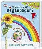 Wie entsteht ein Regenbogen?: Alles über das Wetter. Mit tollen Projekten zum Selbermachen -