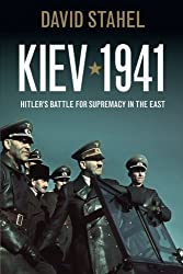 Kiev 1941: Hitler's Battle for Supremacy in the East by David Stahel (2013-03-29)