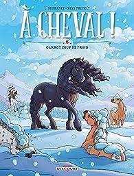 A cheval, tome 6 : Garrot coup de froid ! par Laurent Dufreney