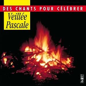 Veillée Pascale - Des chants pour célébrer