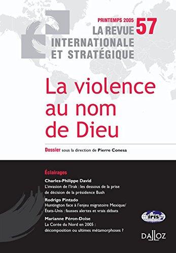 La violence au nom de Dieu. Revue internationale et stratégique nº 57-2005 par Pierre Conesa