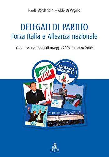 Delegati di partito. Forza Italia e Alleanza nazionale. Congressi nazionali di maggio 2004 e marzo 2009 por Paola Bordandini