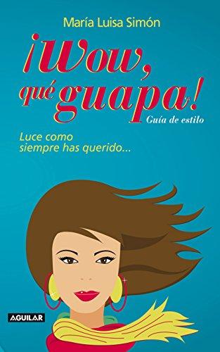 ¡Wow, qué guapa!: Luce como siempre has querido... por Simón María Luisa
