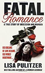 Fatal Romance: A True Story of Obsession and Murder (St. Martin's True Crime Library) by Lisa Pulitzer (2001-07-15)
