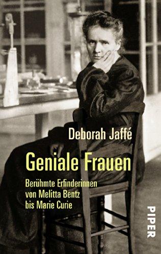 Geniale Frauen: Berühmte Erfinderinnen von Melitta Bentz bis Marie Curie (Piper Taschenbuch, Band 25018)